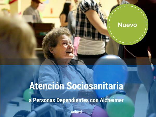 Curso Atención Sociosanitaria a Personas Dependientes con Alzheimer