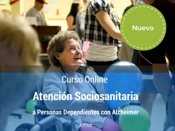 Curso Atención Sociosanitaria a Personas Dependientes con Alzheimer online