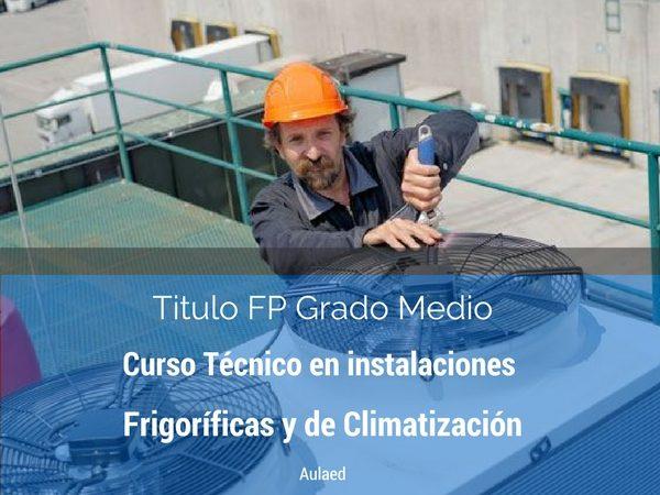 Curso FP grado medio de tecnico en instalaciones frigorificas y de climatizacion